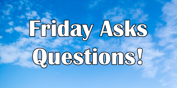 Friday Asks Questions
