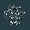 Jeffrey's Video Games Top 5 van2020
