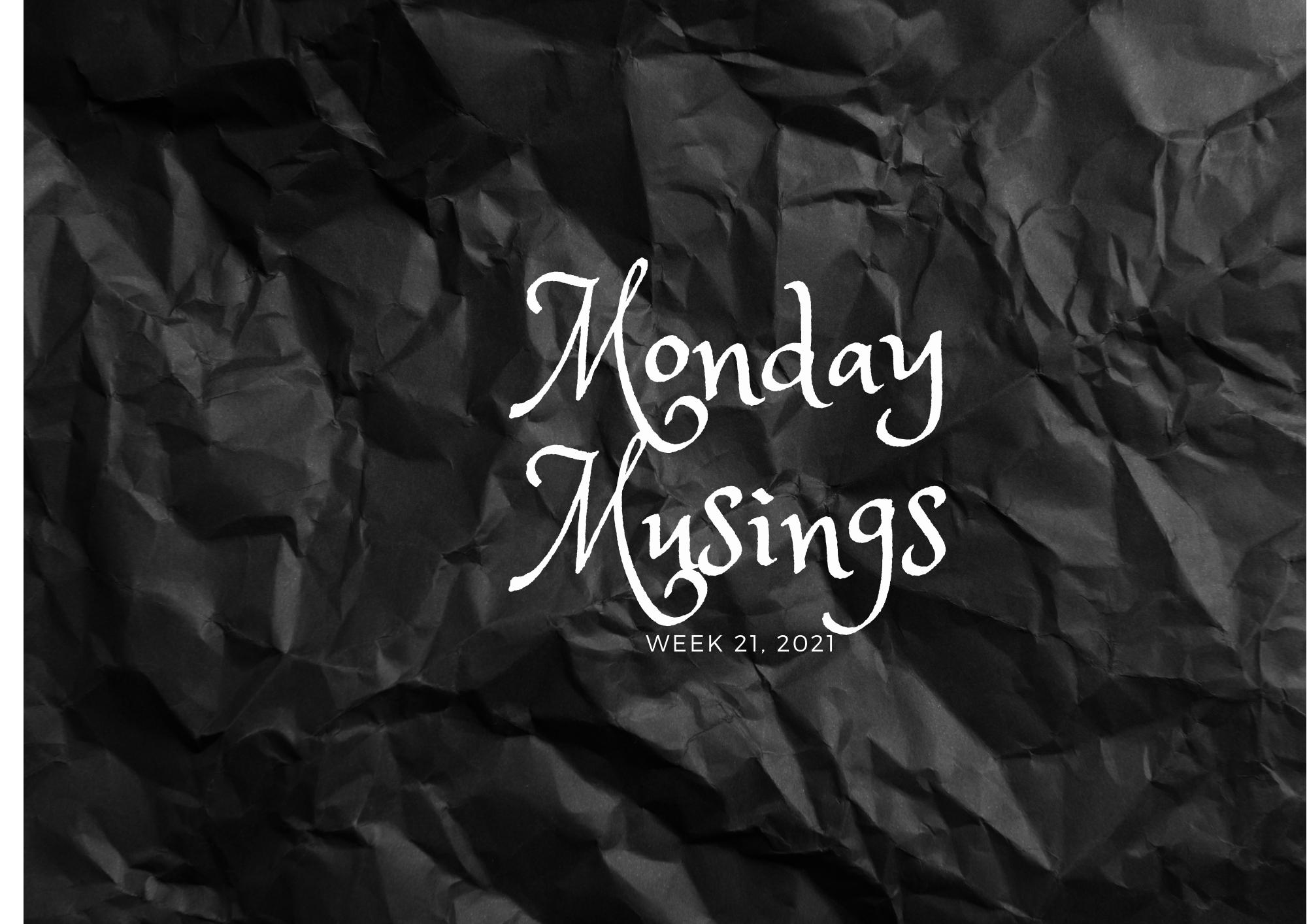 Monday Musings (21)
