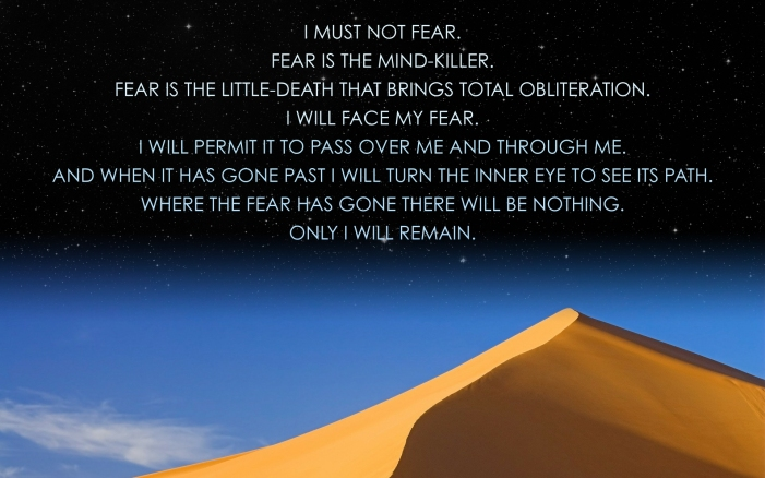 I always try to remember this powerful litany against fear by Frank Herbert.