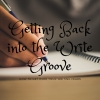 Getting back into the writegroove